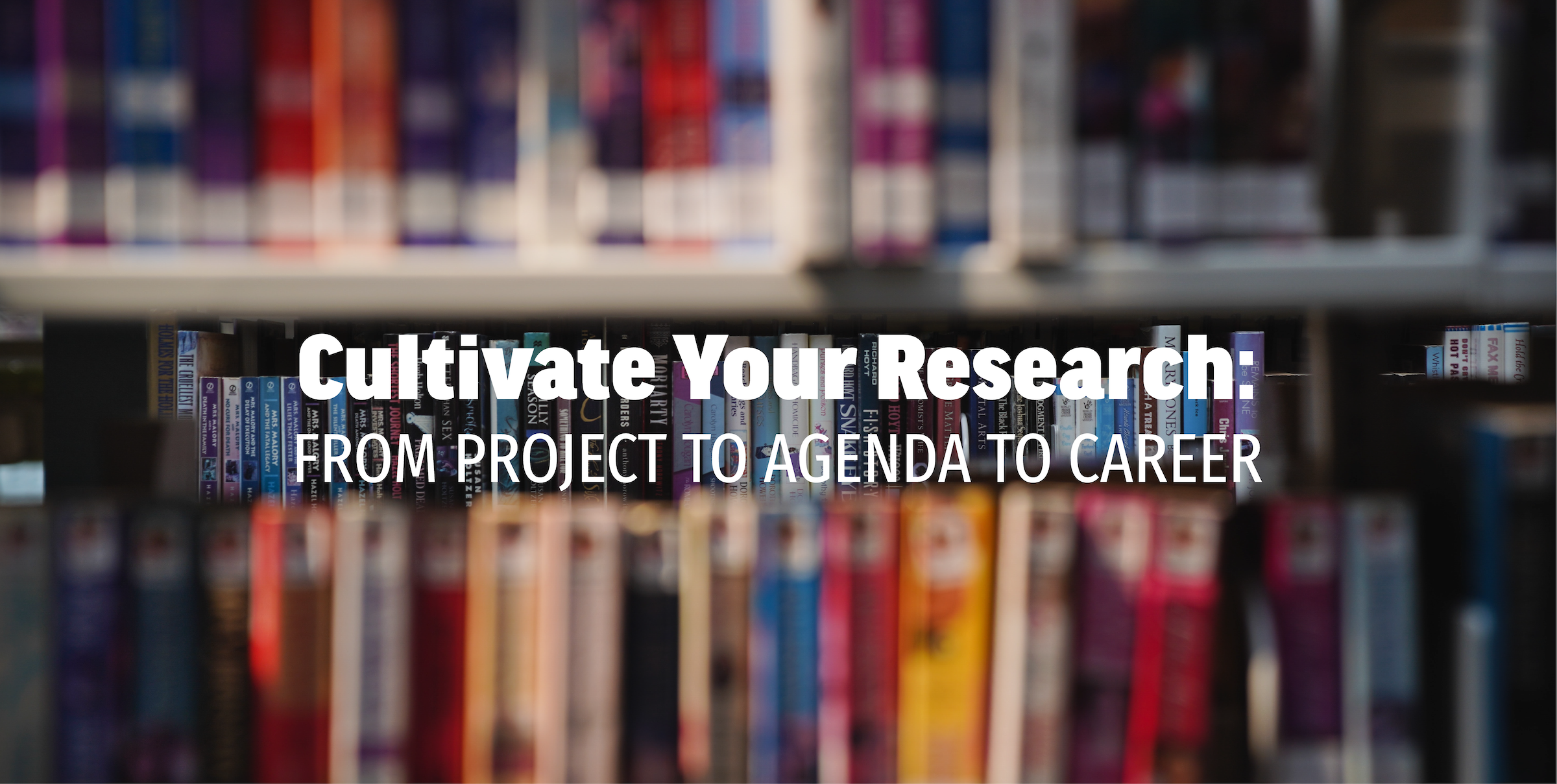Cultivate Your Research: From project to Agenda to Career