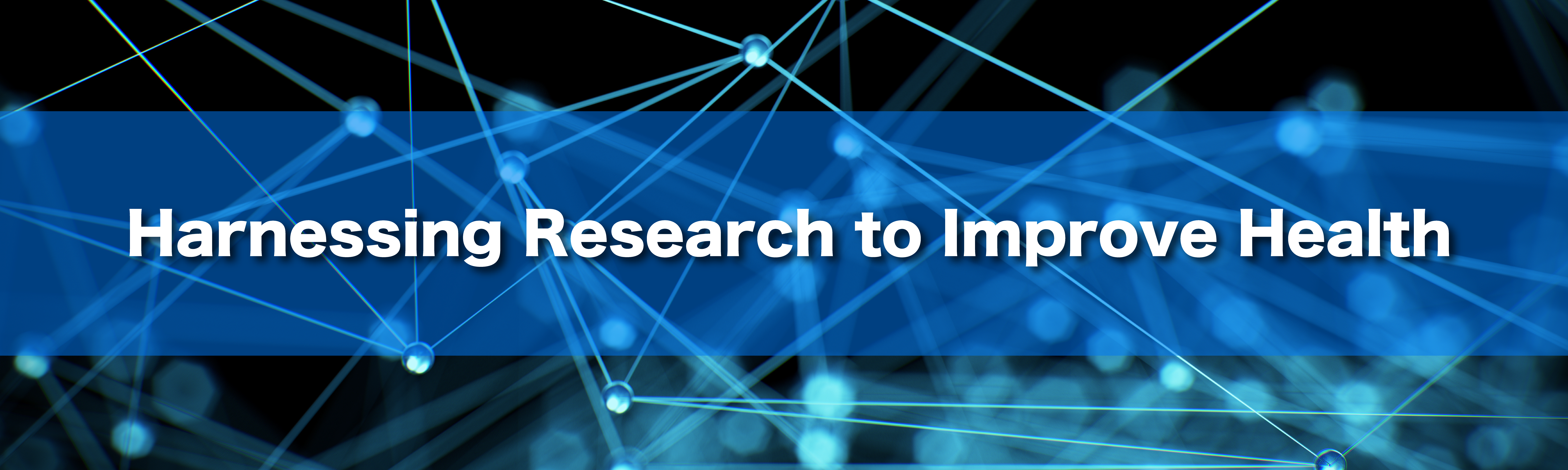 Harnessing Research to Improve Health